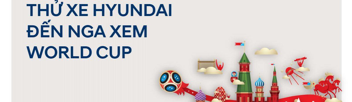 THỬ XE HYUNDAI- ĐẾN NGA XEM WORLD CUP