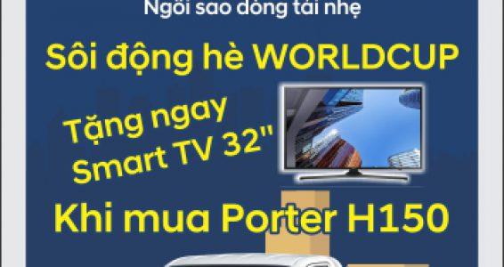 SÔI ĐỘNG HÈ WORLD CUP – KHI MUA PORTER H150